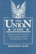 Union at Risk Jacksonian Democracy, Stages' Rights, and Nullification Crisis