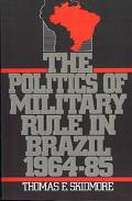 Politics of Military Rule in Brazil, 1964-1985