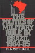 Politics of Military Rule in Brazil, 1964-1985