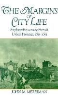 Margins of City Life Explorations on the French Urban Frontier, 1815-1851