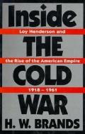 Inside the Cold War: Loy Henderson and the Rise of the American Empire, 1918-1961