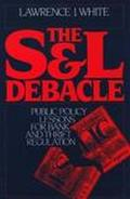 S and L Debacle: Public Policy Lessons for Bank and Thrift Regulation - Lawrence J. White - ...