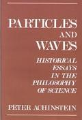 Particles and Waves Historical Essays in the Philosophy of Science