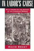 In Labor's Cause Main Themes on the History of the American Worker
