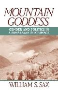 Mountain Goddess Gender and Politics in a Himalayan Pilgrimage