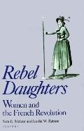 Rebel Daughters Women and the French Revolution