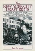 New York City Draft Riots Their Significance for American Society and Politics in the Age of...
