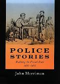 Police Stories Building The French State, 1815-1851