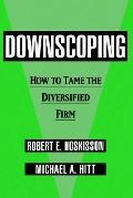 Downscoping How to Tame the Diversified Firm