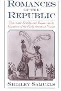 Romances of the Republic Women, the Family, and Violence in the Literature of the Early Amer...