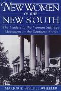 New Women of the New South The Leaders of the Woman Suffrage Movement in the Southern States