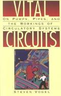 Vital Circuits On Pumps, Pipes, and the Workings of Circulatory Systems