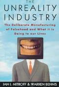 Unreality Industry The Deliberate Manufacturing of Falsehood and What It Is Doing to Our Lives
