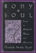Body and Soul Essays on Medieval Women and Mysticism