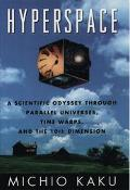 Hyperspace A Scientific Odyssey Through Parallel Universes, Time Warps, and the Tenth Dimension