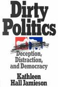 Dirty Politics Deception, Distraction, and Democracy
