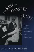 Rise of Gospel Blues The Music of Thomas Andrew Dorsey in the Urban Church