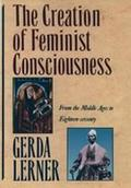Creation of Feminist Consciousness From the Middle Ages to Eighteen-Seventy