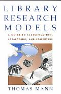 Library Research Models A Guide to Classification, Cataloging, and Computers