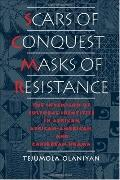 Scars of Conquest/Masks of Resistance The Invention of Cultural Identities in African, Afric...