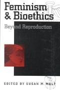 Feminism and Bioethics Beyond Reproduction