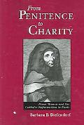 From Penitence to Charity Pious Women and the Catholic Reformation in Paris