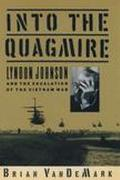 Into the Quagmire Lyndon Johnson and the Escalation of the Vietnam War