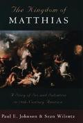 Kingdom of Matthias/a Story of Sex and Salvation in 19Th-Century America A Story of Sex and ...