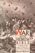 War in the Hebrew Bible A Study in the Ethics of Violence