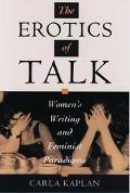Erotics of Talk Women's Writing and Feminist Paradigms