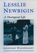 Lesslie Newbigin A Theological Life