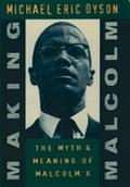 Making Malcolm The Myth and Meaning of Malcolm X