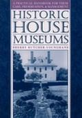 Historic House Museums A Practical Handbook for Their Care, Preservation, and Management