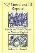 'Of Good and Ill Repute' Gender and Social Control in Medieval England