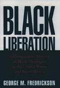 Black Liberation A Comparative History of Black Ideologies in the United States and South Af...