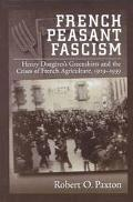 French Peasant Fascism Henry Dorgere's Greenshirts and the Crises of French Agriculture, 192...