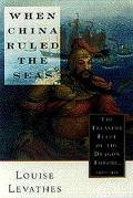 When China Ruled the Seas The Treasure Fleet of the Dragon Throne, 1405-1433