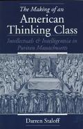 Making of an American Thinking Class Intellectuals and Intelligentsia in Puritan Massachusetts