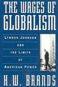 Wages of Globalism Lyndon Johnson and the Limits of American Power
