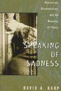 Speaking of Sadness Depression, Disconnection, and the Meanings of Illness