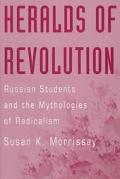 Heralds of Revolution Russian Students and the Mythologies of Radicalism