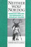 Neither Wolf Nor Dog American Indians, Environment, and Agrarian Change