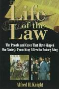 Life of the Law The People and Cases That Have Shaped Our Society, from King Alfred to Rodne...