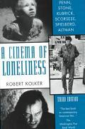 Cinema of Loneliness Penn, Stone, Kubrick, Scorsese, Spielberg, Altman