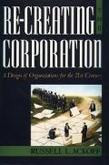 Re-Creating the Corporation A Design of Organizations for the 21st Century
