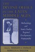 Divine Office in the Latin Middle Ages Methodology and Source Studies, Regional Developments...