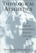 Theological Aesthetics God in Imagination, Beauty, and Art
