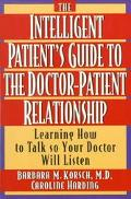 Intelligent Patient's Guide to the Doctor-Patient Relationship Learning How to Talk So Your ...
