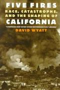 Five Fires Race, Catastrophe, and the Shaping of California