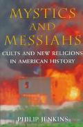 Mystics and Messiahs Cults and New Religions in American History